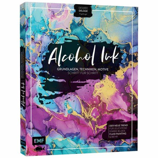 EMF Alcohol Ink - Grundlagen, Techniken, Motive Schritt für Schritt