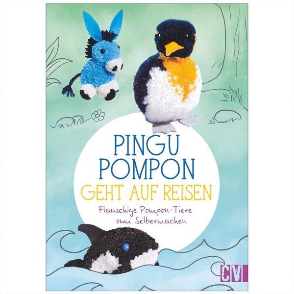 Christophorus Verlag Pingu Pompon geht auf Reisen - Flauschige Pompon-Tiere zum Selbermachen