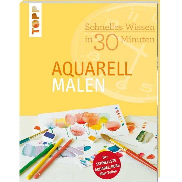 TOPP Aquarell malen - Schnelles Wissen in 30 Minuten