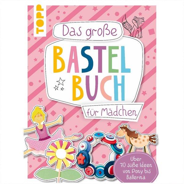 TOPP Das große Bastelbuch für Mädchen