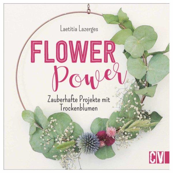 Christophorus Verlag Flower Power - Zauberhafte Projekte mit Trockenblumen